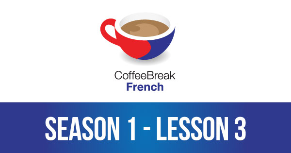 Season 1 – Lesson 03 – Coffee Break French