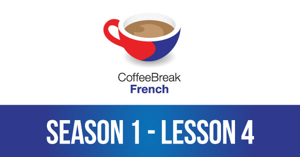 Season 1 – Lesson 04 – Coffee Break French