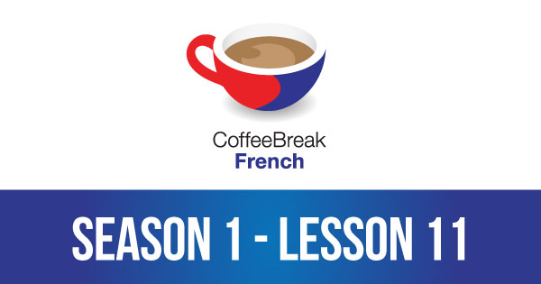 Season 1 – Lesson 11 – Coffee Break French