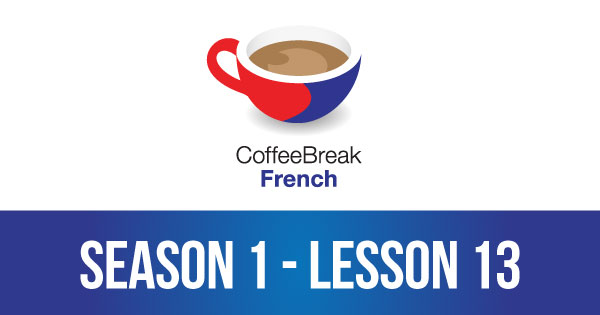 Season 1 – Lesson 13 – Coffee Break French