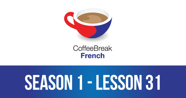 Season 1 – Lesson 31 – Coffee Break French