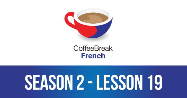 Season 2 – Lesson 19 – Coffee Break French