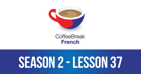 Season 2 – Lesson 37 – Coffee Break French