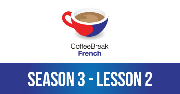 Season 3 – Lesson 02 – Coffee Break French