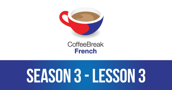 Season 3 – Lesson 03 – Coffee Break French