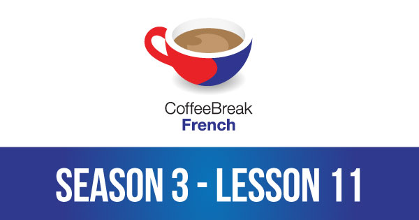 Season 3 – Lesson 11 – Coffee Break French