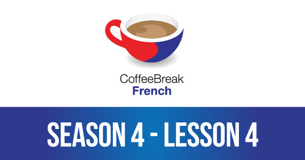 Season 4 – Lesson 04 – Coffee Break French