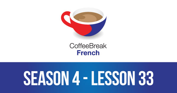 Season 4 – Episode 33 – Coffee Break French