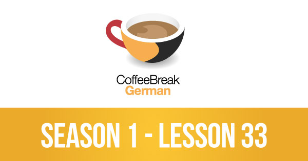 Lesson 33 – Coffee Break German