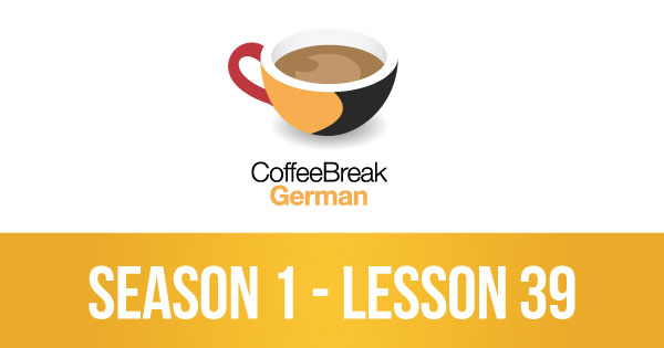 Lesson 39 – Coffee Break German