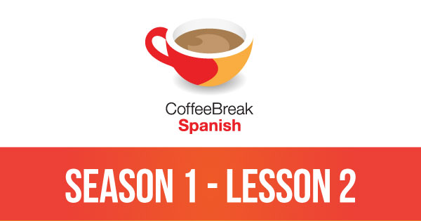 Season 1 – Lesson 02 – Coffee Break Spanish