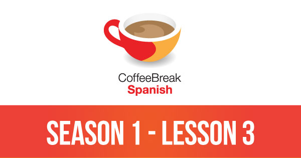 Season 1 – Lesson 03 – Coffee Break Spanish