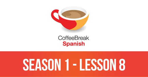 Season 1 – Lesson 08 – Coffee Break Spanish