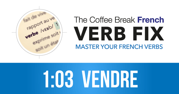 The CBF Verb Fix 103 – VENDRE