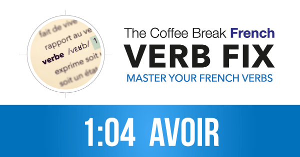 The CBF Verb Fix 104 – AVOIR
