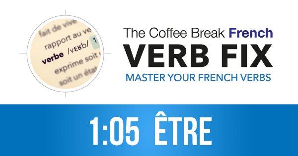 The CBF Verb Fix 105 – ÊTRE