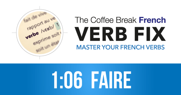 The CBF Verb Fix 106 – Faire