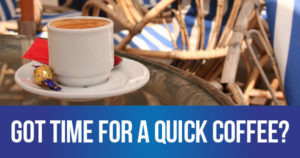 Got time for a quick coffee?