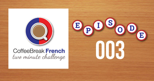 Coffee Break French Two Minute Challenge Episode 003