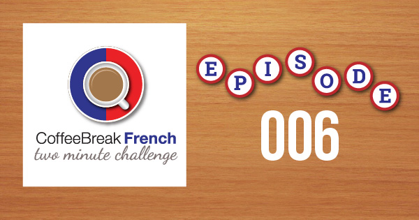 Coffee Break French Two Minute Challenge Episode 006