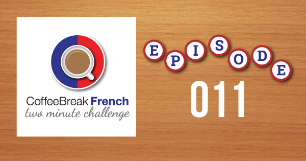 Coffee Break French Two Minute Challenge Episode 011