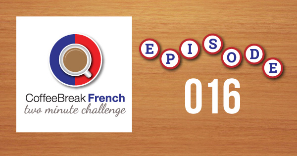 Coffee Break French Two Minute Challenge Episode 016