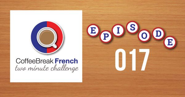 Coffee Break French Two Minute Challenge Episode 017