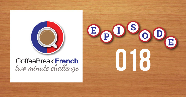 Coffee Break French Two Minute Challenge Episode 018