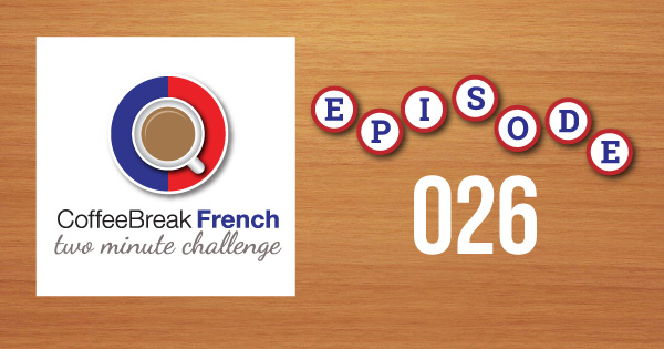 Coffee Break French Two Minute Challenge Episode 026