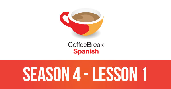 Episode 1 – Season 4 – Coffee Break Spanish