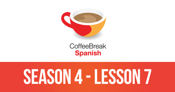 Episode 7 – Season 4 – Coffee Break Spanish