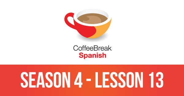 Episode 13 – Season 4 – Coffee Break Spanish