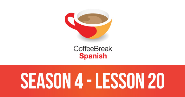 Episode 20 – Season 4 – Coffee Break Spanish