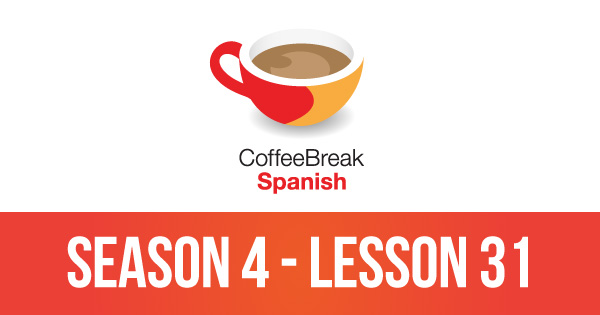 Episode 31 – Season 4 – Coffee Break Spanish