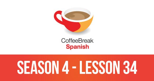 Episode 34 – Season 4 – Coffee Break Spanish