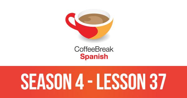 Episode 37 – Season 4 – Coffee Break Spanish